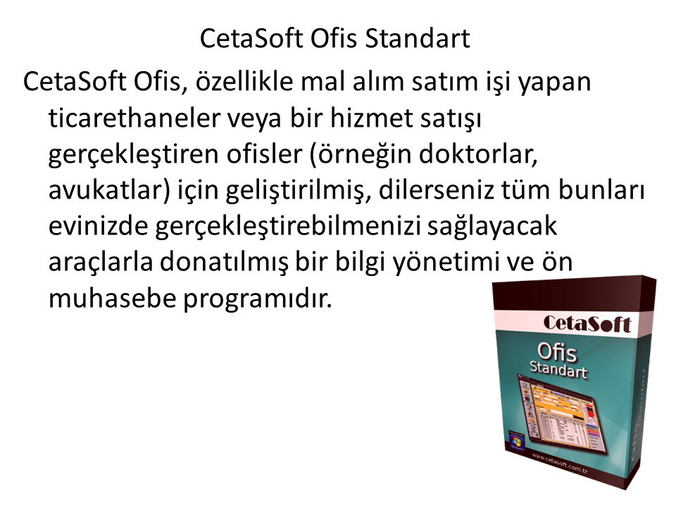 CetaSoft Ofis Standart CetaSoft Ofis, özellikle mal alım satım işi yapan ticarethaneler veya bir hizmet satışı gerçekleştiren ofisler (örneğin doktorlar, avukatlar) için geliştirilmiş, dilerseniz tüm bunları evinizde gerçekleştirebilmenizi sağlayacak araçlarla donatılmış bir bilgi yönetimi ve ön muhasebe programıdır.