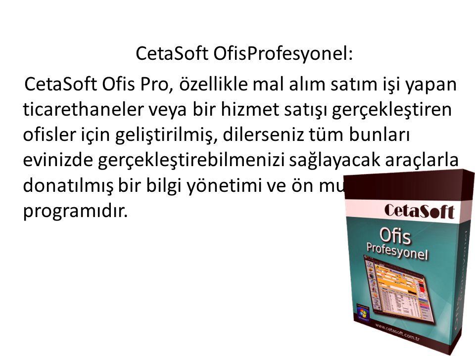 CetaSoft OfisProfesyonel: CetaSoft Ofis Pro, özellikle mal alım satım işi yapan ticarethaneler veya bir hizmet satışı gerçekleştiren ofisler için geliştirilmiş, dilerseniz tüm bunları evinizde gerçekleştirebilmenizi sağlayacak araçlarla donatılmış bir bilgi yönetimi ve ön muhasebe programıdır.