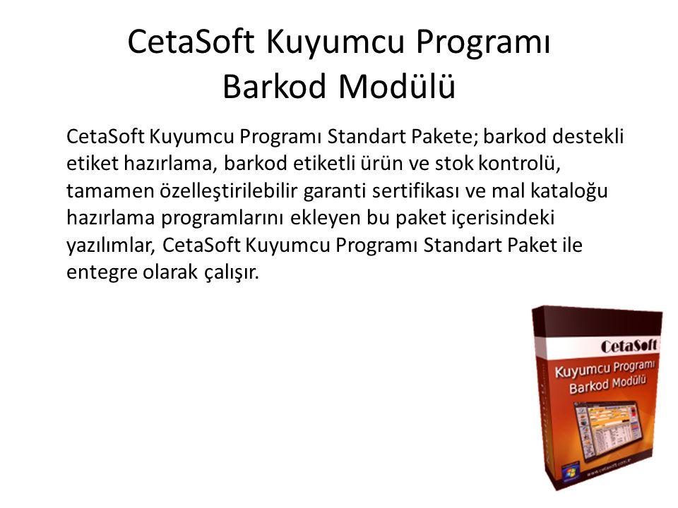 CetaSoft Kuyumcu Programı Barkod Modülü CetaSoft Kuyumcu Programı Standart Pakete; barkod destekli etiket hazırlama, barkod etiketli ürün ve stok kontrolü, tamamen özelleştirilebilir garanti sertifikası ve mal kataloğu hazırlama programlarını ekleyen bu paket içerisindeki yazılımlar, CetaSoft Kuyumcu Programı Standart Paket ile entegre olarak çalışır.