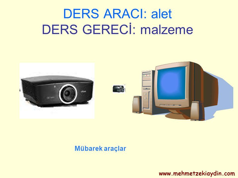 DERS ARACI: alet DERS GERECİ: malzeme Mübarek araçlar www.mehmetzekiaydin.com
