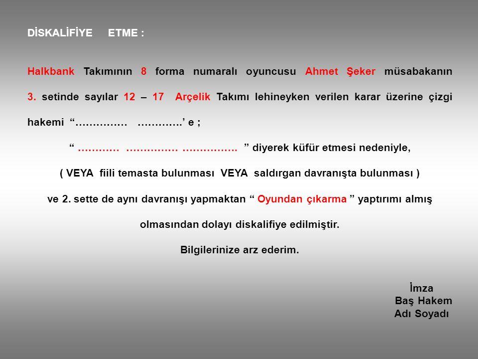 DİSKALİFİYE ETME : Halkbank Takımının 8 forma numaralı oyuncusu Ahmet Şeker müsabakanın 3. setinde sayılar 12 – 17 Arçelik Takımı lehineyken verilen k