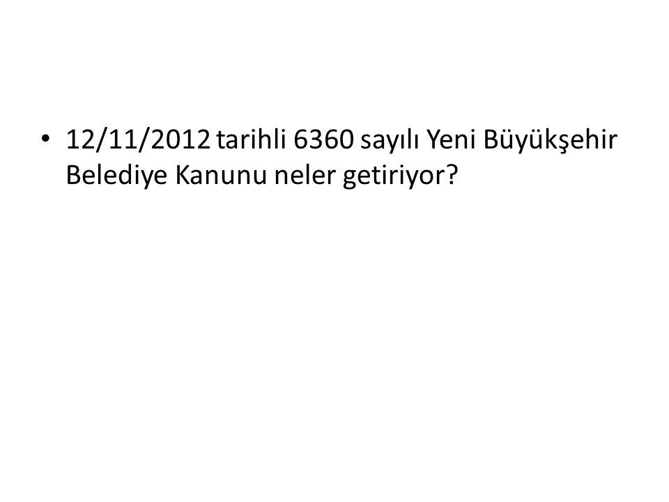 12/11/2012 tarihli 6360 sayılı Yeni Büyükşehir Belediye Kanunu neler getiriyor