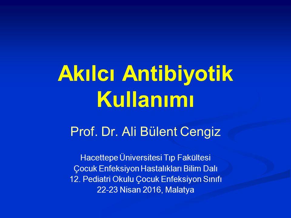 Akılcı Antibiyotik Kullanımı Prof. Dr. Ali Bülent Cengiz Hacettepe Üniversitesi Tıp Fakültesi Çocuk Enfeksiyon Hastalıkları Bilim Dalı 12. Pediatri Ok