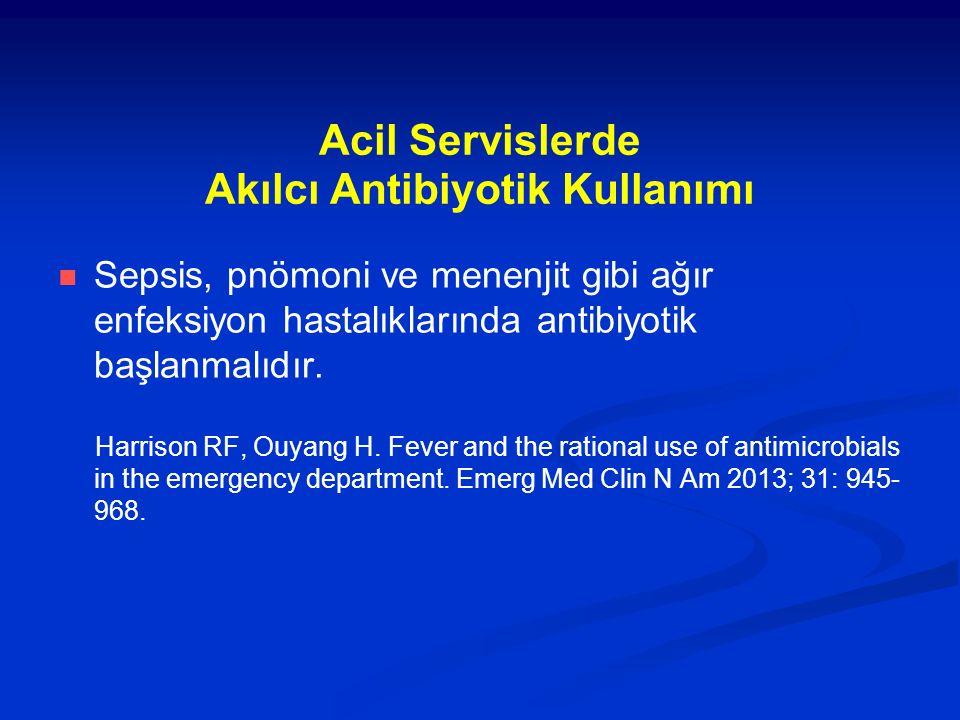 Acil Servislerde Akılcı Antibiyotik Kullanımı Sepsis, pnömoni ve menenjit gibi ağır enfeksiyon hastalıklarında antibiyotik başlanmalıdır. Harrison RF,