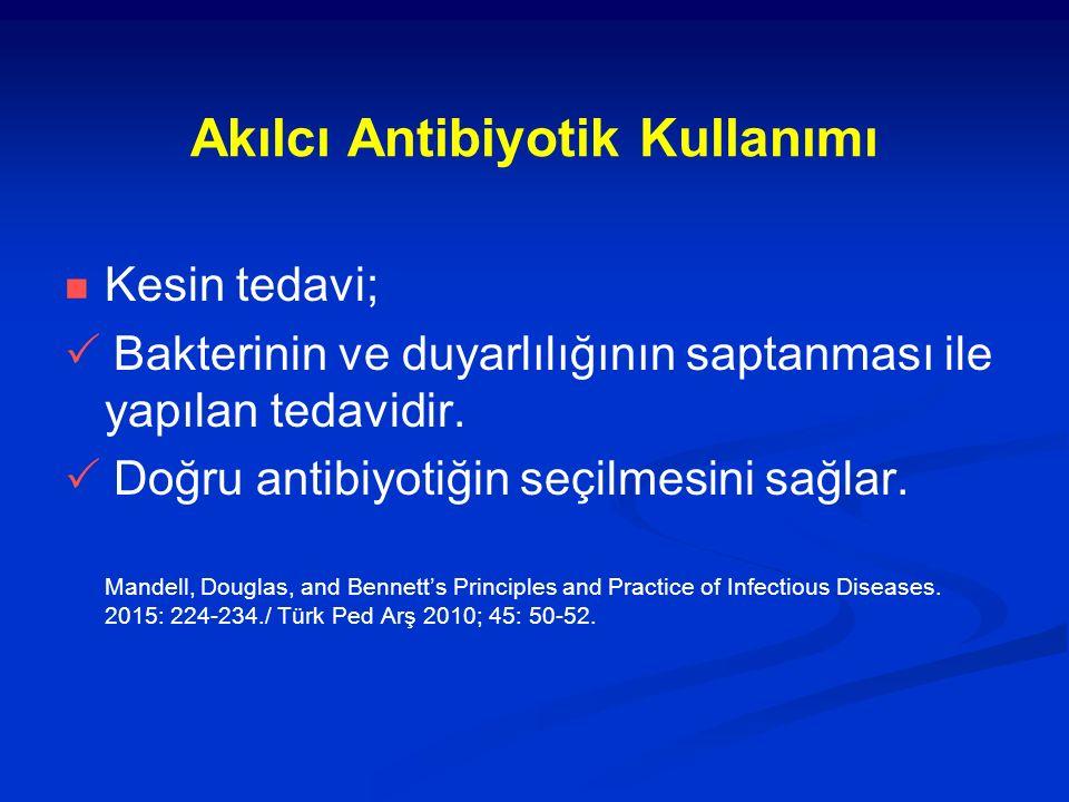 Akılcı Antibiyotik Kullanımı Kesin tedavi;  Bakterinin ve duyarlılığının saptanması ile yapılan tedavidir.  Doğru antibiyotiğin seçilmesini sağlar.