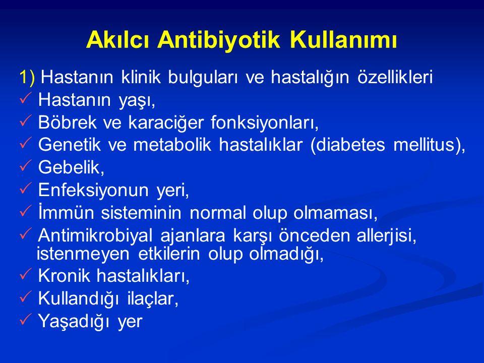 Akılcı Antibiyotik Kullanımı 1) Hastanın klinik bulguları ve hastalığın özellikleri  Hastanın yaşı,  Böbrek ve karaciğer fonksiyonları,  Genetik ve