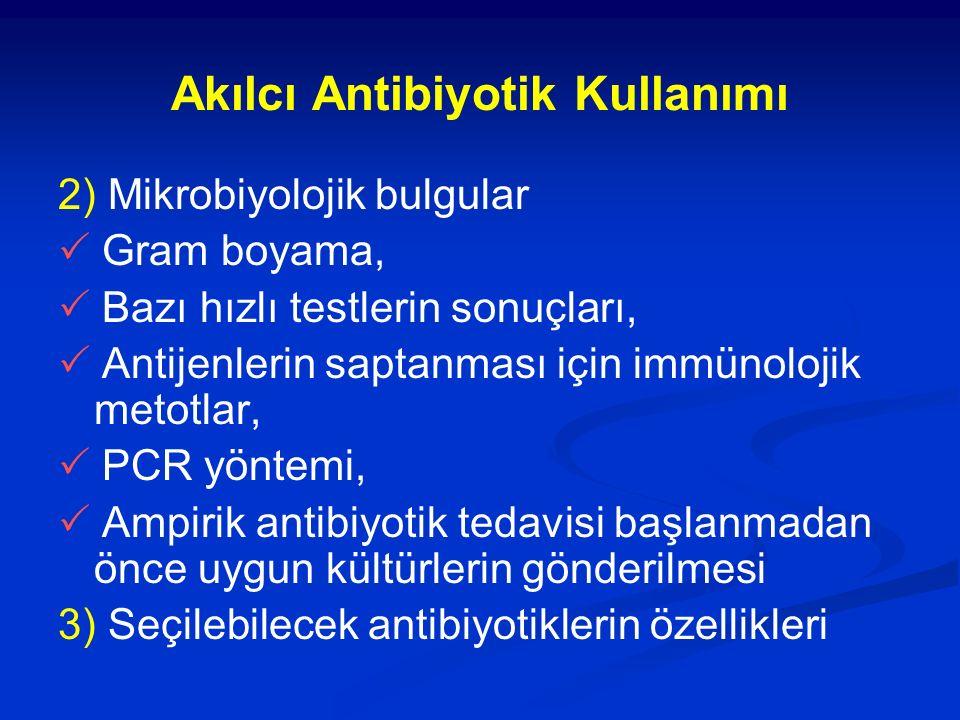 Akılcı Antibiyotik Kullanımı 2) Mikrobiyolojik bulgular  Gram boyama,  Bazı hızlı testlerin sonuçları,  Antijenlerin saptanması için immünolojik me