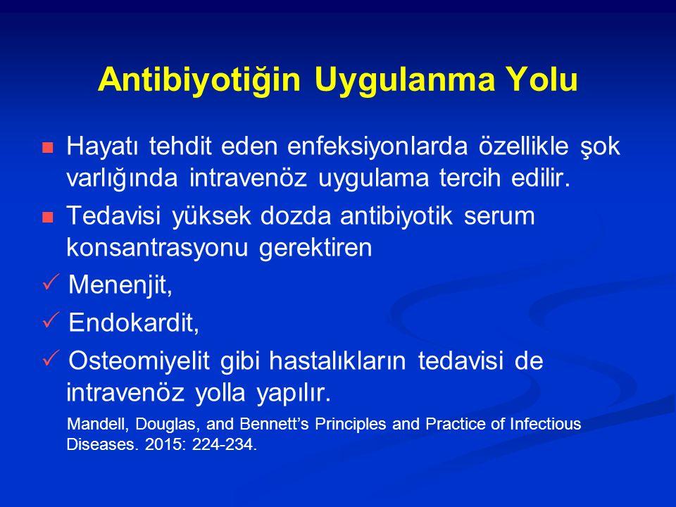 Antibiyotiğin Uygulanma Yolu Hayatı tehdit eden enfeksiyonlarda özellikle şok varlığında intravenöz uygulama tercih edilir. Tedavisi yüksek dozda anti