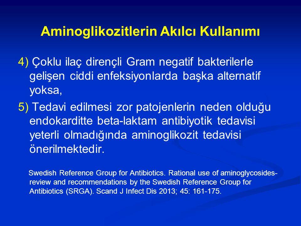 Aminoglikozitlerin Akılcı Kullanımı 4) Çoklu ilaç dirençli Gram negatif bakterilerle gelişen ciddi enfeksiyonlarda başka alternatif yoksa, 5) Tedavi e