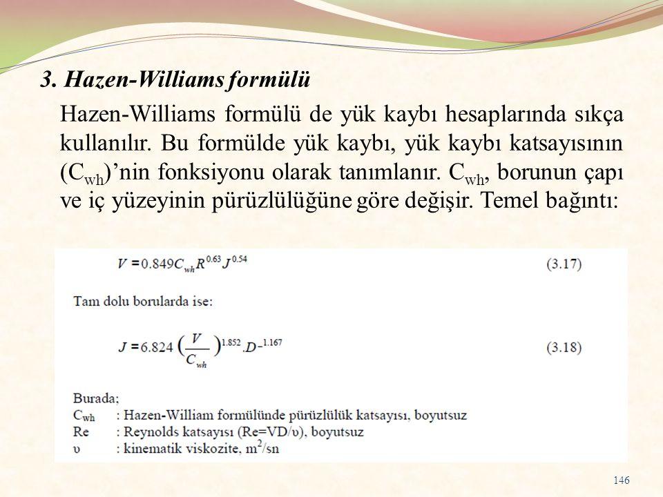 3. Hazen-Williams formülü Hazen-Williams formülü de yük kaybı hesaplarında sıkça kullanılır. Bu formülde yük kaybı, yük kaybı katsayısının (C wh )'nin