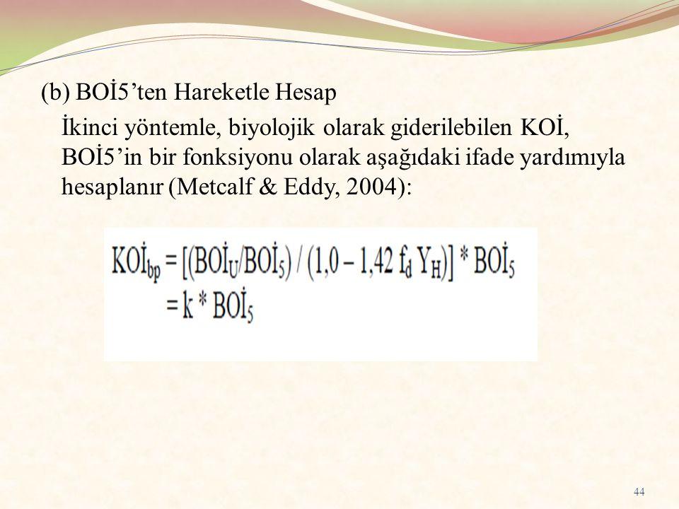 (b) BOİ5'ten Hareketle Hesap İkinci yöntemle, biyolojik olarak giderilebilen KOİ, BOİ5'in bir fonksiyonu olarak aşağıdaki ifade yardımıyla hesaplanır