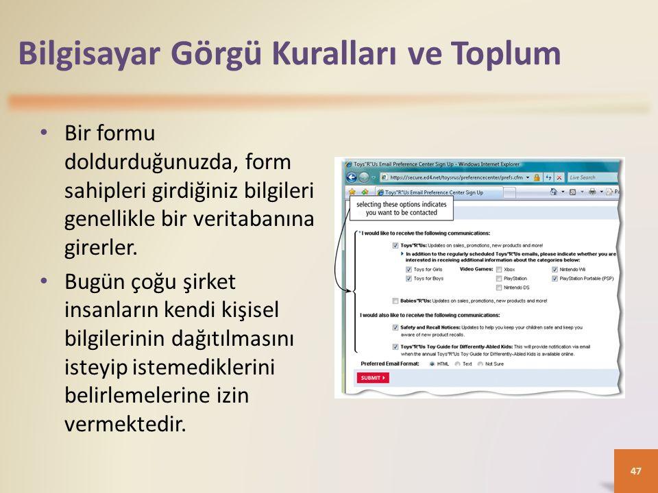 Bilgisayar Görgü Kuralları ve Toplum Bir formu doldurduğunuzda, form sahipleri girdiğiniz bilgileri genellikle bir veritabanına girerler.