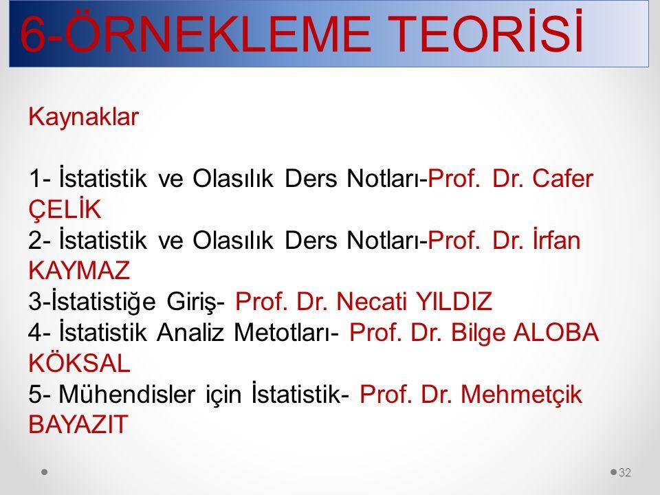 6-ÖRNEKLEME TEORİSİ 32 Kaynaklar 1- İstatistik ve Olasılık Ders Notları-Prof.