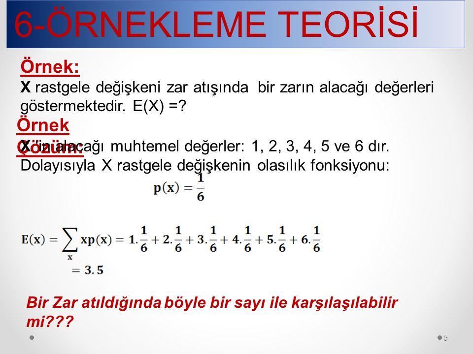 6-ÖRNEKLEME TEORİSİ 5 Örnek: X rastgele değişkeni zar atışında bir zarın alacağı değerleri göstermektedir.