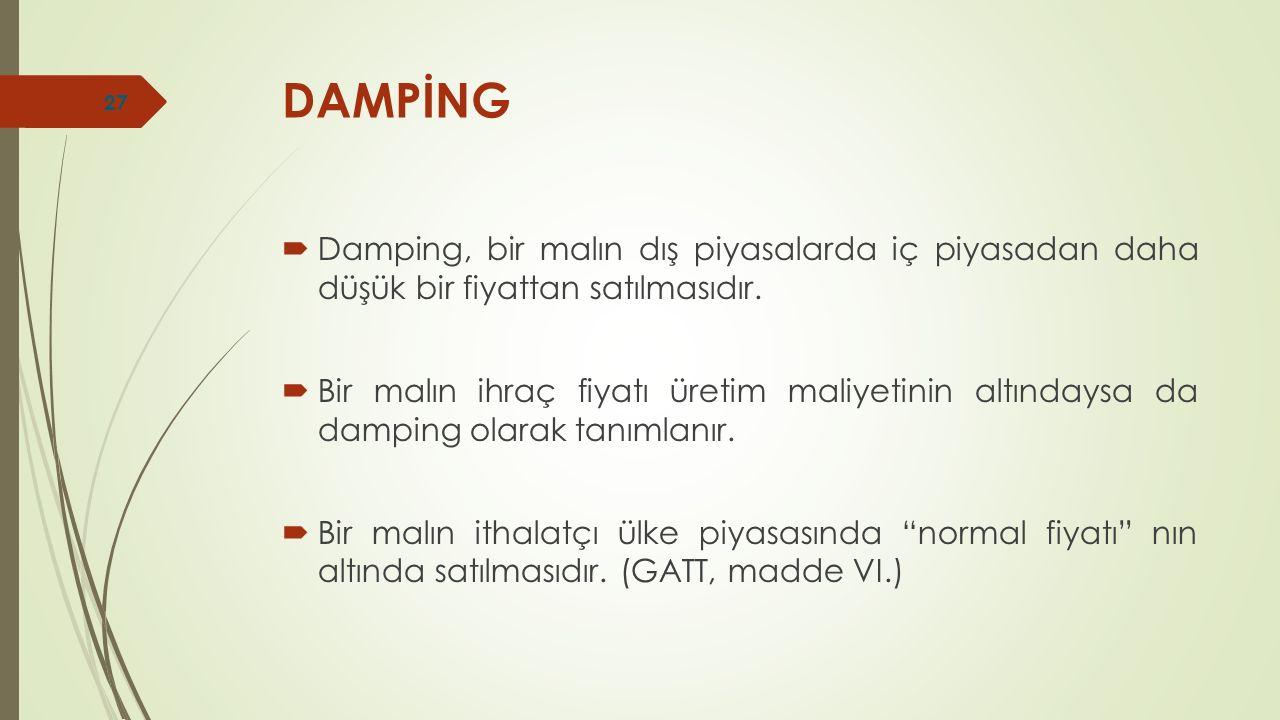 DAMPİNG  Damping, bir malın dış piyasalarda iç piyasadan daha düşük bir fiyattan satılmasıdır.  Bir malın ihraç fiyatı üretim maliyetinin altındaysa