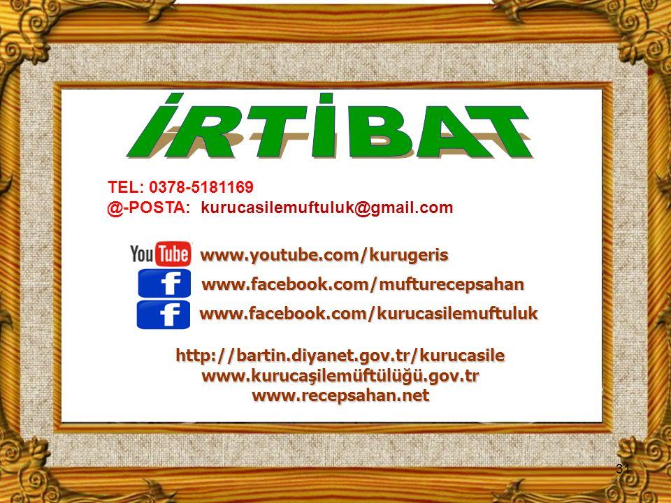 TEL: 0378-5181169 @-POSTA: kurucasilemuftuluk@gmail.com 31 www.youtube.com/kurugeris http://bartin.diyanet.gov.tr/kurucasile www.kurucaşilemüftülüğü.gov.tr www.recepsahan.net www.facebook.com/mufturecepsahan www.facebook.com/kurucasilemuftuluk