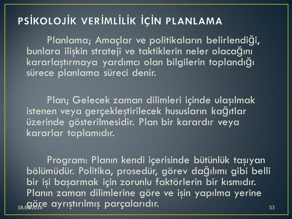 Planlama; Amaçlar ve politikaların belirlendi ğ i, bunlara ilişkin strateji ve taktiklerin neler olaca ğ ını kararlaştırmaya yardımcı olan bilgilerin