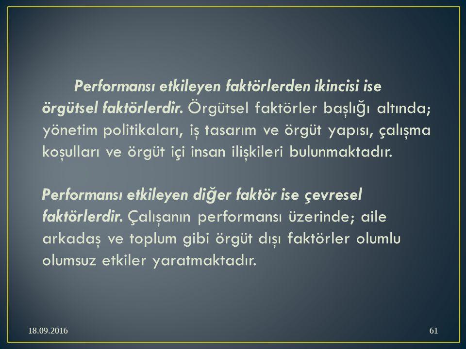 Performansı etkileyen faktörlerden ikincisi ise örgütsel faktörlerdir. Örgütsel faktörler başlı ğ ı altında; yönetim politikaları, iş tasarım ve örgüt