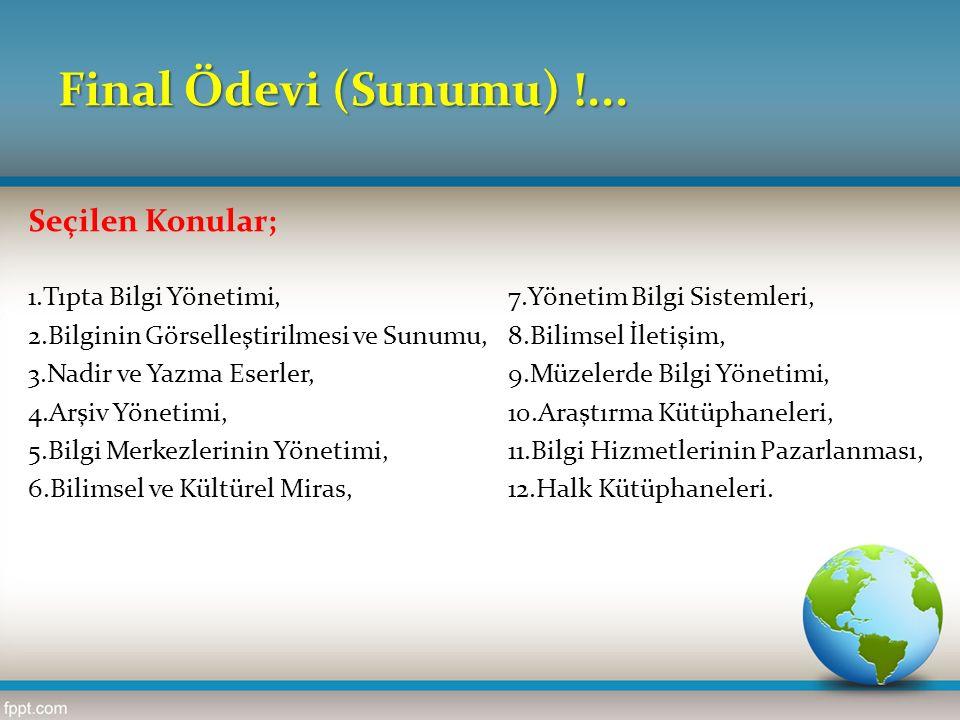 Final Ödevi (Sunumu) !... Seçilen Konular; 1.Tıpta Bilgi Yönetimi, 7.Yönetim Bilgi Sistemleri, 2.Bilginin Görselleştirilmesi ve Sunumu,8.Bilimsel İlet