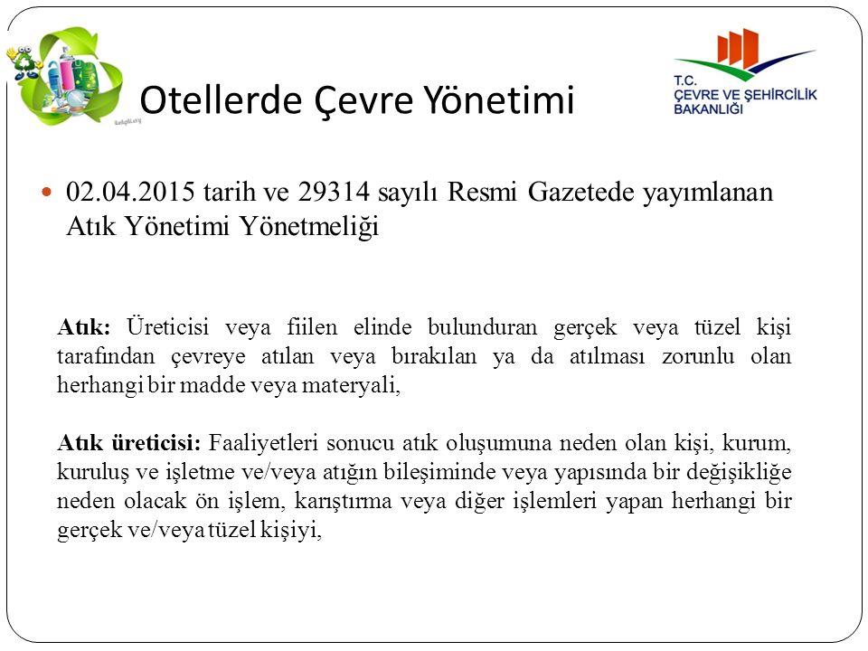 Otellerde Çevre Yönetimi 02.04.2015 tarih ve 29314 sayılı Resmi Gazetede yayımlanan Atık Yönetimi Yönetmeliği Atık: Üreticisi veya fiilen elinde bulun