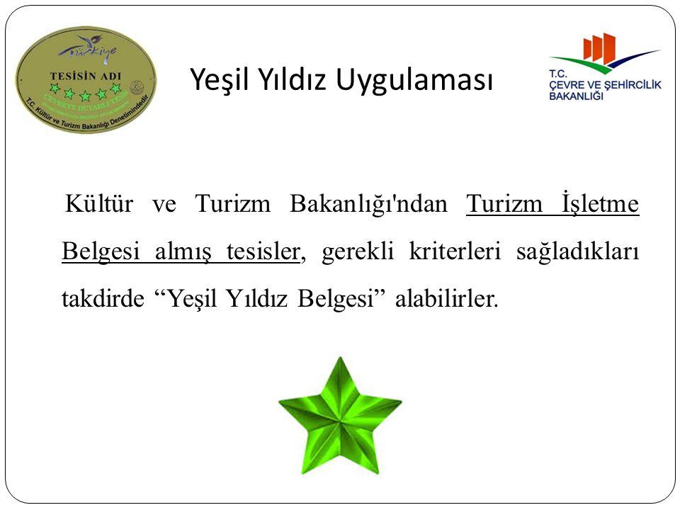 """Yeşil Yıldız Uygulaması Kültür ve Turizm Bakanlığı'ndan Turizm İşletme Belgesi almış tesisler, gerekli kriterleri sağladıkları takdirde """"Yeşil Yıldız"""