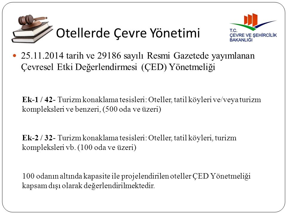 Otellerde Çevre Yönetimi 25.11.2014 tarih ve 29186 sayılı Resmi Gazetede yayımlanan Çevresel Etki Değerlendirmesi (ÇED) Yönetmeliği Ek-1 / 42- Turizm