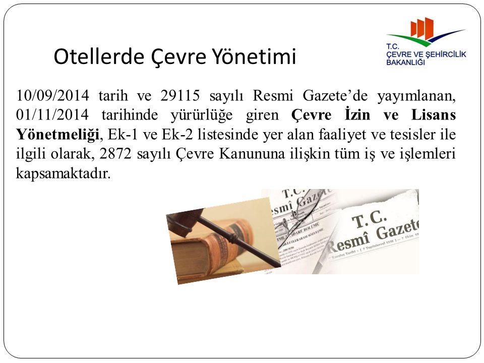 Otellerde Çevre Yönetimi 10/09/2014 tarih ve 29115 sayılı Resmi Gazete'de yayımlanan, 01/11/2014 tarihinde yürürlüğe giren Çevre İzin ve Lisans Yönetm