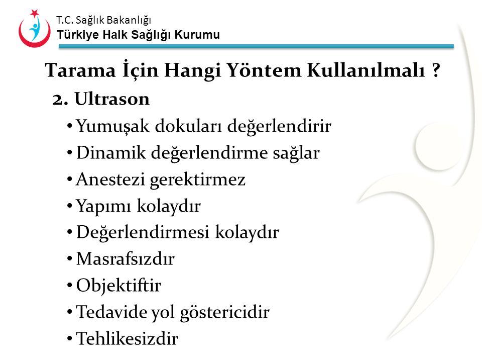 T.C. Sağlık Bakanlığı Türkiye Halk Sağlığı Kurumu Tarama Yöntemleri 1.Klinik tarama Ortolani ve Barlow testleri; Spesifisite yüksektir Sensitivite düş