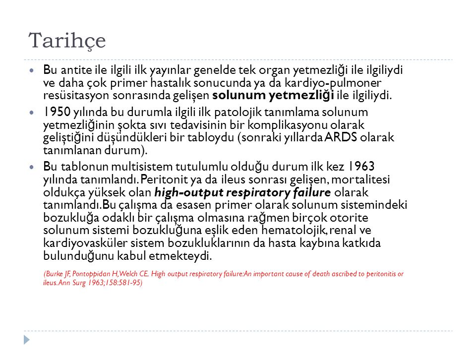 Tarihçe Bu antite ile ilgili ilk yayınlar genelde tek organ yetmezli ğ i ile ilgiliydi ve daha çok primer hastalık sonucunda ya da kardiyo-pulmoner resüsitasyon sonrasında gelişen solunum yetmezli ğ i ile ilgiliydi.