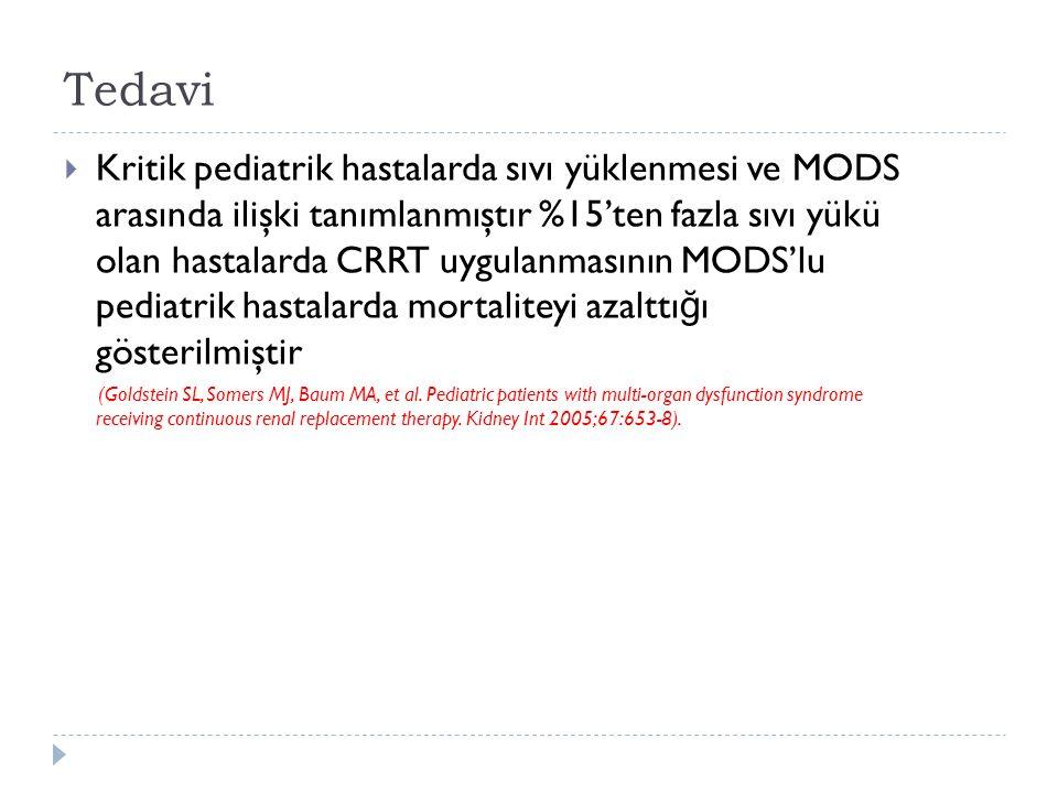 Tedavi  Kritik pediatrik hastalarda sıvı yüklenmesi ve MODS arasında ilişki tanımlanmıştır %15'ten fazla sıvı yükü olan hastalarda CRRT uygulanmasının MODS'lu pediatrik hastalarda mortaliteyi azalttı ğ ı gösterilmiştir (Goldstein SL, Somers MJ, Baum MA, et al.