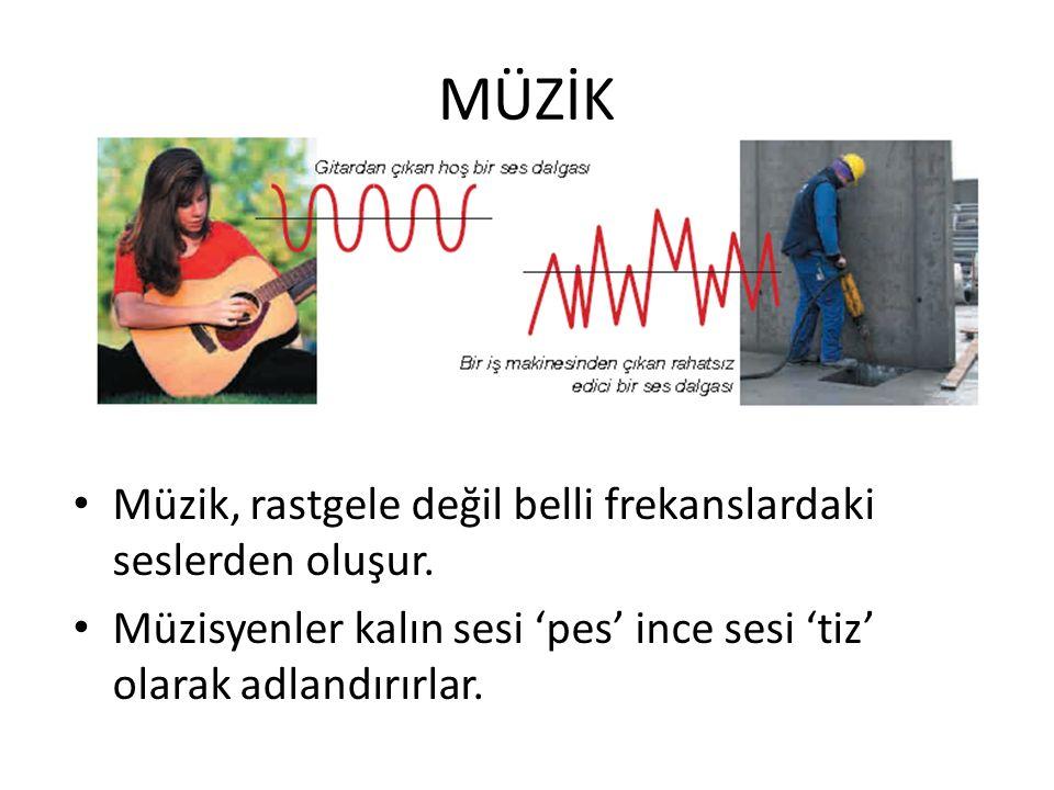 MÜZİK Müzik, rastgele değil belli frekanslardaki seslerden oluşur.