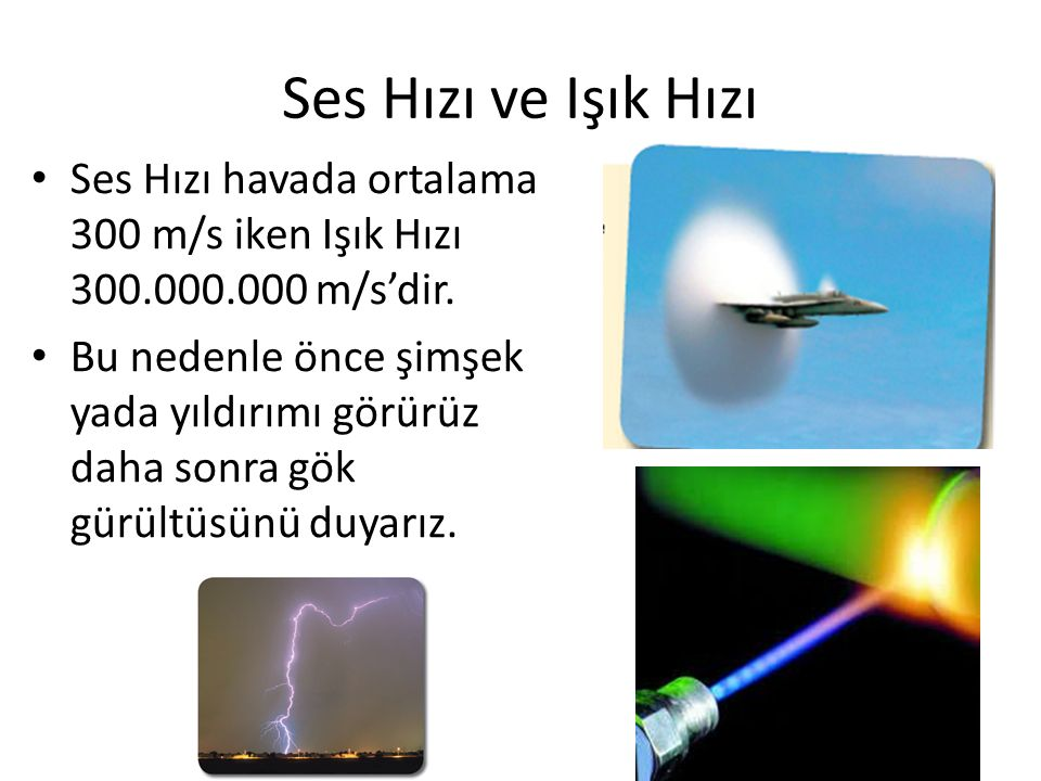 Ses Hızı ve Işık Hızı Ses Hızı havada ortalama 300 m/s iken Işık Hızı 300.000.000 m/s'dir.