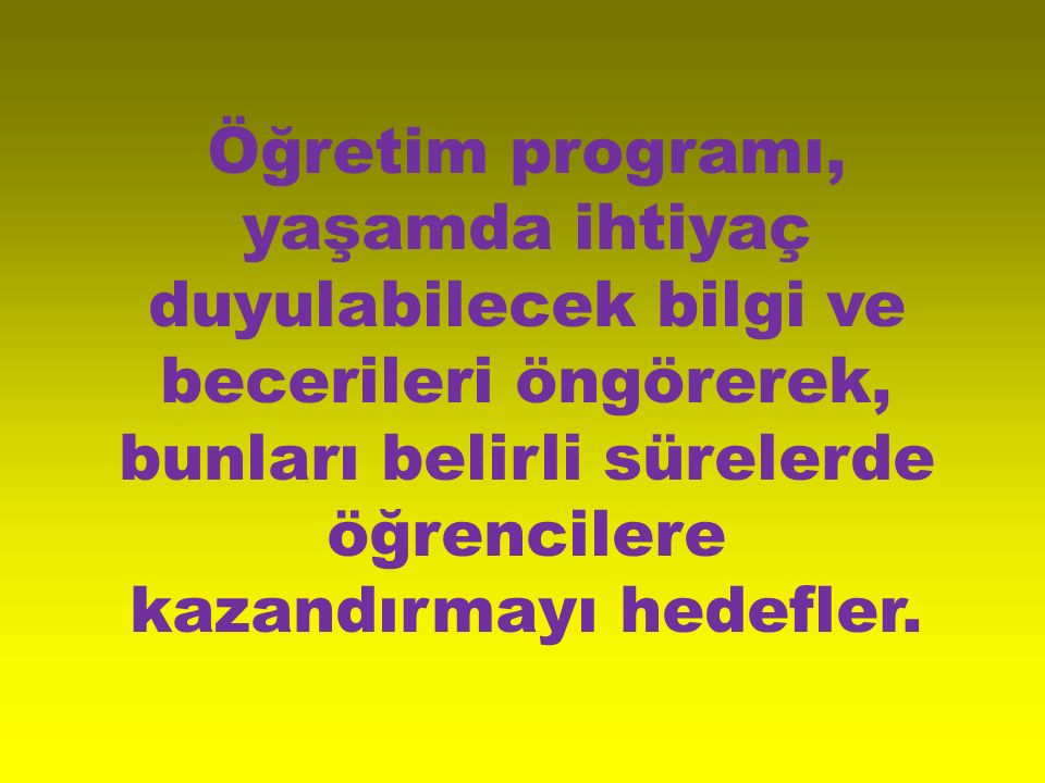Öğretim programı, okullardaki eğitim-öğretim etkinliklerinin belirleyicisidir.