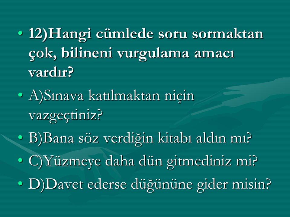 12)Hangi cümlede soru sormaktan çok, bilineni vurgulama amacı vardır?12)Hangi cümlede soru sormaktan çok, bilineni vurgulama amacı vardır? A)Sınava ka