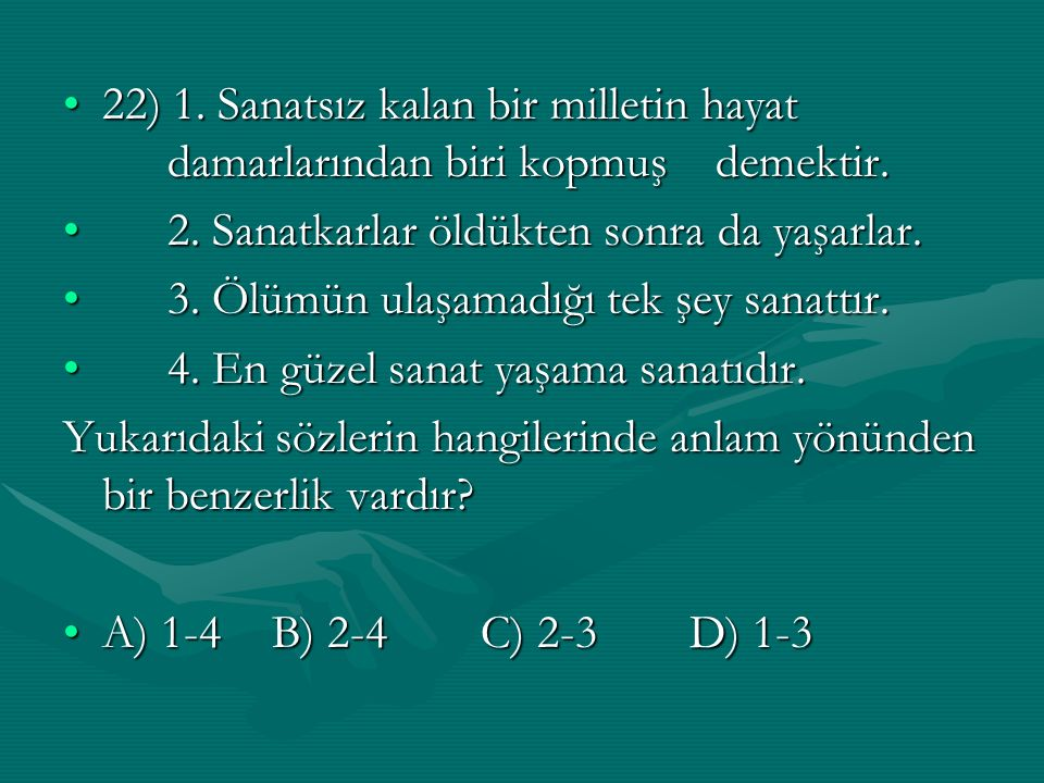 22) 1. Sanatsız kalan bir milletin hayat damarlarından biri kopmuş demektir.22) 1.