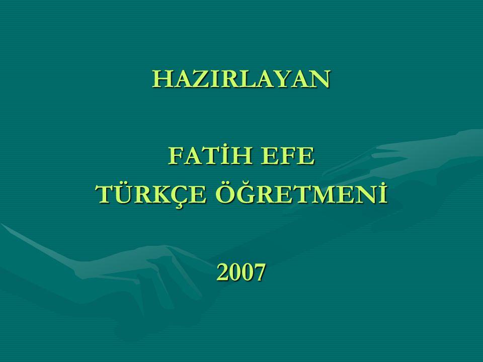 HAZIRLAYAN FATİH EFE TÜRKÇE ÖĞRETMENİ 2007