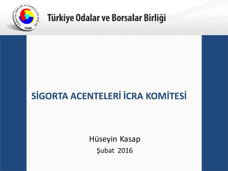 Türkiye Odalar ve Borsalar Birliği SİGORTA ACENTELERİ İCRA KOMİTESİ Hüseyin Kasap Şubat 2016