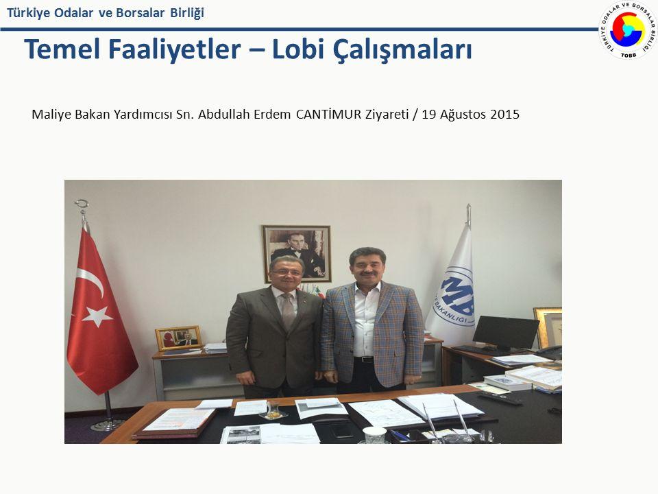 Türkiye Odalar ve Borsalar Birliği Maliye Bakan Yardımcısı Sn. Abdullah Erdem CANTİMUR Ziyareti / 19 Ağustos 2015 Temel Faaliyetler – Lobi Çalışmaları