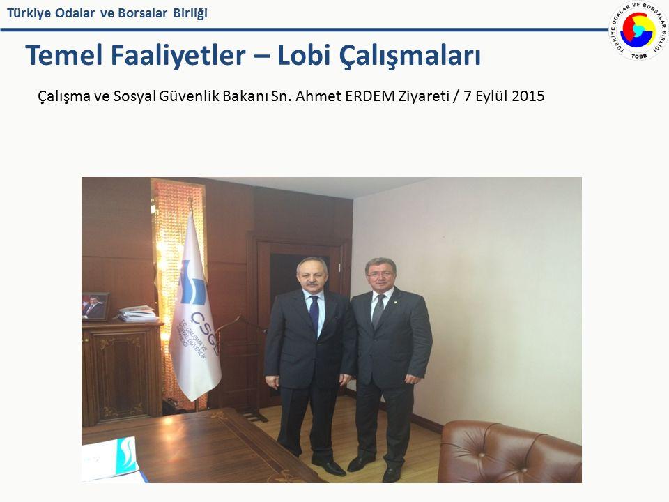Türkiye Odalar ve Borsalar Birliği Çalışma ve Sosyal Güvenlik Bakanı Sn. Ahmet ERDEM Ziyareti / 7 Eylül 2015 Temel Faaliyetler – Lobi Çalışmaları