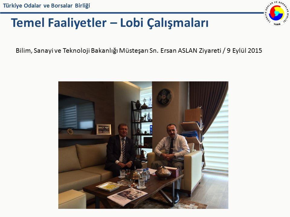 Türkiye Odalar ve Borsalar Birliği Bilim, Sanayi ve Teknoloji Bakanlığı Müsteşarı Sn. Ersan ASLAN Ziyareti / 9 Eylül 2015 Temel Faaliyetler – Lobi Çal
