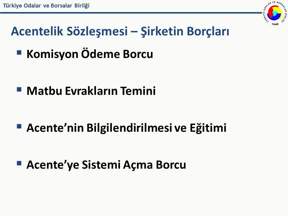 Türkiye Odalar ve Borsalar Birliği  Komisyon Ödeme Borcu  Matbu Evrakların Temini  Acente'nin Bilgilendirilmesi ve Eğitimi  Acente'ye Sistemi Açma