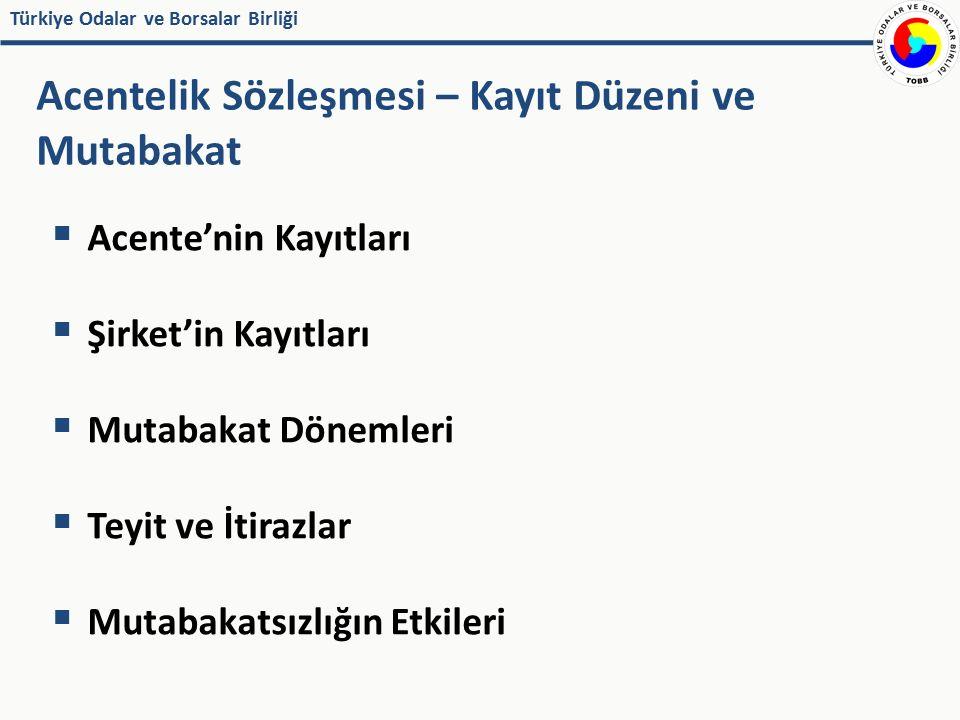 Türkiye Odalar ve Borsalar Birliği  Acente'nin Kayıtları  Şirket'in Kayıtları  Mutabakat Dönemleri  Teyit ve İtirazlar  Mutabakatsızlığın Etkiler
