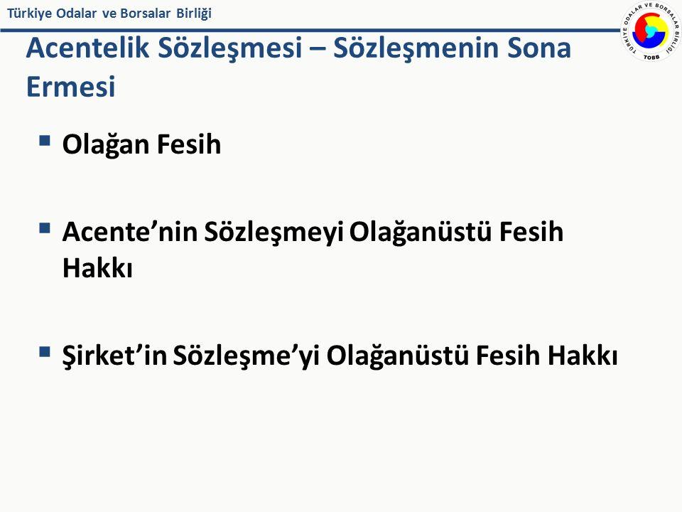Türkiye Odalar ve Borsalar Birliği  Olağan Fesih  Acente'nin Sözleşmeyi Olağanüstü Fesih Hakkı  Şirket'in Sözleşme'yi Olağanüstü Fesih Hakkı Acente