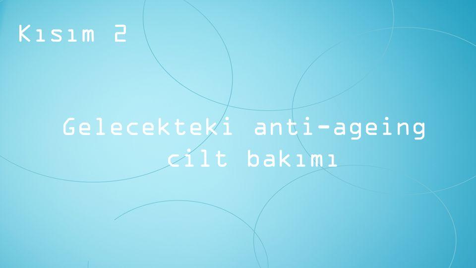 Gelecekteki anti-ageing cilt bakımı Kısım 2