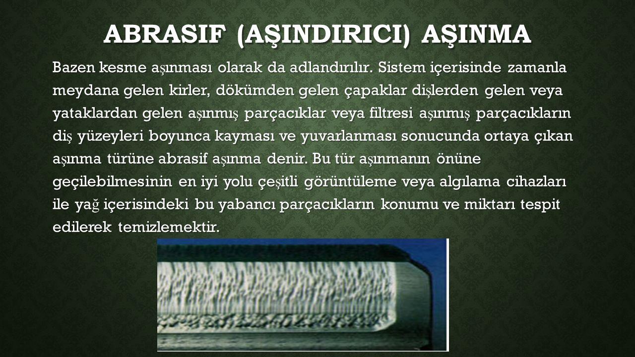 ABRASIF (AŞINDIRICI) AŞINMA Bazen kesme a ş ınması olarak da adlandırılır.