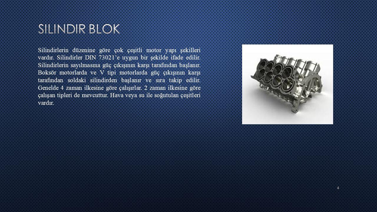 7 Silindir bloğu üst karter (krank muhafazası) ile birlikte motorun gövdesini oluşturur.