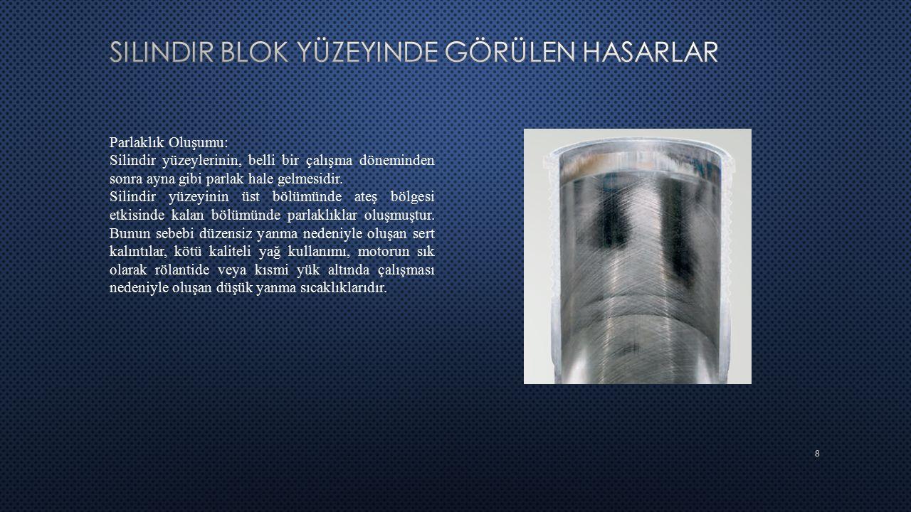9 Çatlak Oluşumu: Silindir bloklarda görülen çatlaklar, yetersiz ve dengesiz soğutma ya da soğutma suyunun blok içinde donması sonucu oluşur.