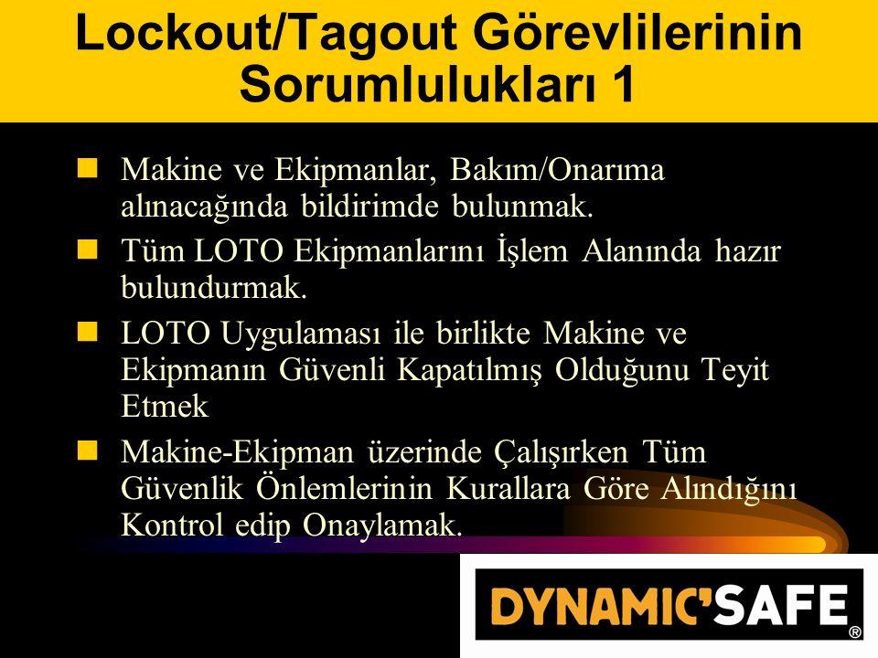 Lockout/Tagout Görevlilerinin Sorumlulukları 1 Makine ve Ekipmanlar, Bakım/Onarıma alınacağında bildirimde bulunmak.