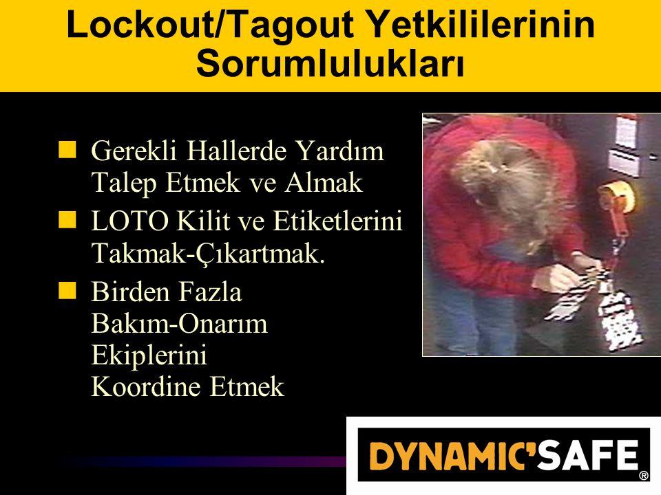 Lockout/Tagout Yetkililerinin Sorumlulukları Gerekli Hallerde Yardım Talep Etmek ve Almak LOTO Kilit ve Etiketlerini Takmak-Çıkartmak.