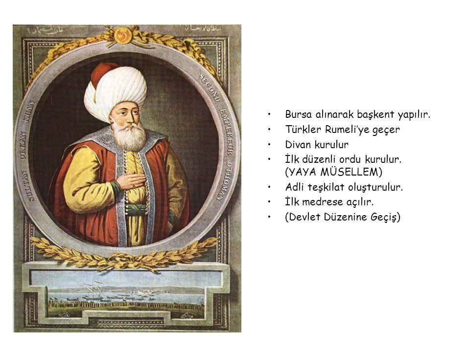 Bursa alınarak başkent yapılır.Türkler Rumeli'ye geçer Divan kurulur İlk düzenli ordu kurulur.